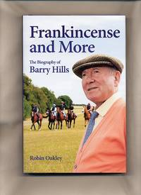 Frankincense and More; The Biography of Barry Hills by  Robin Oakley - First Edition - 2010 - from Little Stour Books PBFA and Biblio.co.uk