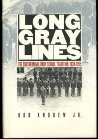 Long Gray Lines: The Southern Military School Tradition  1839 1915