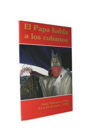 El Papa Habla a Los Cubanos. Visita Pastoral a Cuba del 21 al 25 de Enero, 1998