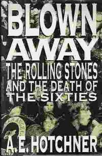 BLOWN AWAY The Rolling Stones and the Death of the Sixties