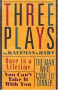 image of Three Plays by Kaufman and Hart : Once in a Lifetime - You Can't Take It with You  - The Man Who Came to Dinner