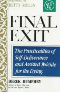 Final Exit: The Practicalities of Self-Deliverance and Assisted Suicide for the Dying by Derek Humphry - Hardcover - 1991-02-03 - from Books Express and Biblio.com