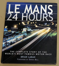 Le Mans 24 Hours: The Complete Story of the World's Most Famous Motor Race