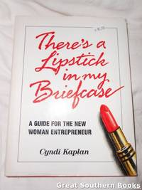 There's a Lipstick in My Briefcase: A Guide for the New Woman Entrepreneur