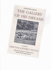 The Gallery of His Dreams: Axolotl Press Special -by Kristine Kathryn Rusch -a Signed Copy / Axolotl Press ( Pulphouse Publishing ) by  Kristine Kathryn (signed); Introduction By Dean Wesley Smith (signed)( Mathew Brady related) Rusch - Paperback - Signed First Edition - 1991 - from Leonard Shoup  and Biblio.co.uk