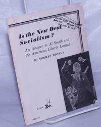 image of Is the New Deal socialism? An answer to Al Smith and the American Liberty League (This pamphlet is taken from a speech delivered by Norman Thomas over the Columbia Broadcasting System on February 2, 1936)