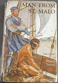 Man  From  St. Malo; The  Story  Of  Jacques  Cartier by  Robert  D Ferguson - Hardcover - 1959 - from Chapter 1 Books and Biblio.com