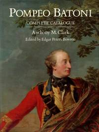 Pompeo Batoni: A Complete Catalogue of his Works with an Introductory Text