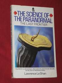 The Science of the Paranormal: The Last Frontier