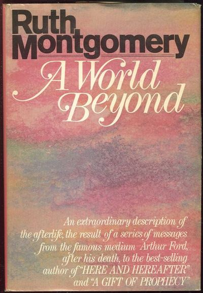WORLD BEYOND A Startling Message from the Eminent Psychic Arthur Ford from Beyond the Grave, Montgomery, Ruth