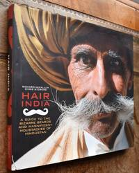 HAIR INDIA A Guide to the Bizarre Beards and Magnificent Moustaches of Hindustan