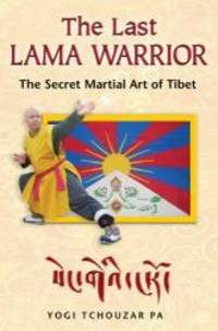 The Last Lama Warrior: The Secret Martial Art of Tibet