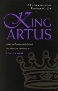 King Artus: A Hebrew Arthurian Romance of 1279 (Medieval Studies) by Curt Leviant - Paperback - 2003-03-05 - from Books Express (SKU: 0815630115q)