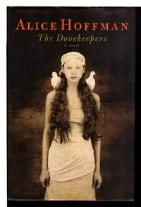THE DOVEKEEPERS. by  Alice Hoffman - First Edition - (2011.) - from Bookfever.com, IOBA and Biblio.com