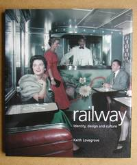 Railway: Identity, Design and Culture. by  Keith Lovegrove - Paperback - First Edition - 2004 - from N. G. Lawrie Books. (SKU: 45603)
