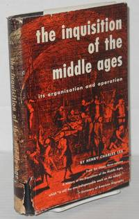 The Inquisition of the Middle Ages: its organization and operation