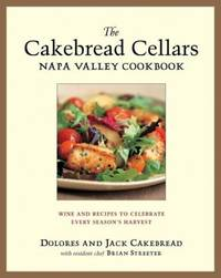 The Cakebread Cellars Napa Valley Cookbook : Wine and Recipes to Celebrate Every Season's Harvest by Brian Streater; Dolores Cakebread; Jack Cakebread - Hardcover - 2003 - from ThriftBooks (SKU: G1580085083I3N00)