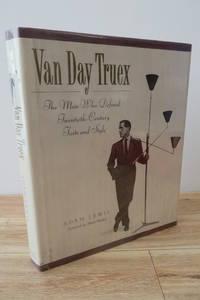 Van Day Truex: The Man Who Defined Twentieth-Century Taste and Style