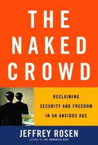 The Naked Crowd : Reclaiming Security and Freedom in an Anxious Age