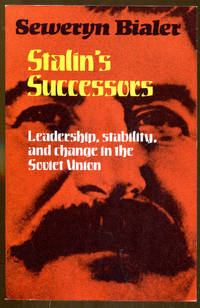Stalin's Successors: Leadership, Stability, and Change in the Soviet Union by  Seweryn Bialer - Paperback - Reprint - 1981 - from Dearly Departed Books (SKU: 16772)