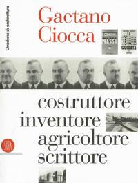 GAETANO CIOCCA: COSTRUTTORE, INVENTORE, AGRICOLTORE, SCRITTORE.