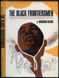 The Black Frontiersmen: Adventures of Negroes Among American Indians 1528-1918