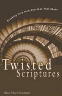 image of Twisted Scriptures : Breaking Free from Churches That Abuse