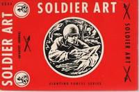 SOLDIER ART:; A complete record of the exhibition, Soldier Art, held at the National Gallery of Art, Washington, D.C. from July 4 to September 4, 1945