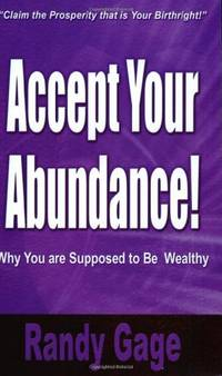 Accept Your Abundance!: Why You Are Supposed to Be Wealthy