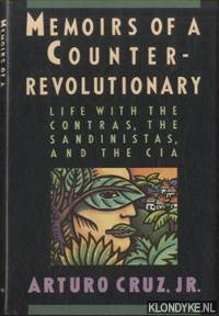 Memoirs of a Counter-Revolutionary. Life With the Contras, the Sandinistas, and the CIA