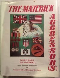 "THE MAVERICK AGGRESSOR (S) : AN UNTOLD STORY OF ""THE FORGOTTEN THEATER"": CHINA, BURMA,..."