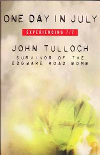 One Day in July Experiencing 7/7 by  John Tulloch - Paperback - Reprint - 2006 - from Adelaide Booksellers and Biblio.com