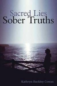 Sacred Lies, Sober Truths by Kathryn Buckley Cowan - Paperback - 2016 - from ThriftBooks (SKU: G1604948965I3N00)