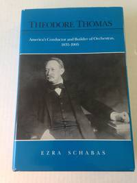 Theodore Thomas: America's Conductor and Builder of Orchestras, 1835-1905.