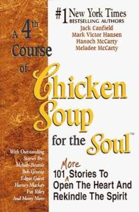 A 4th Course of Chicken Soup for the Soul : 101 More Stories to Open the Heart and Rekindle the...