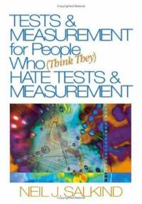Tests and Measurement for People Who (Think They) Hate Tests and Measurement by  Neil J Salkind - Hardcover - 2005 - from ThriftBooks (SKU: G1412913632I3N00)