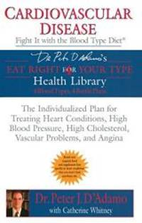 Cardiovascular Disease: Fight it with the Blood Type Diet: The Individualized Plan for Treating...