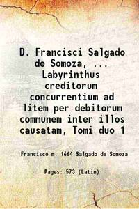 D. Francisci Salgado de Somoza, ... Labyrinthus creditorum concurrentium ad litem per debitorum...