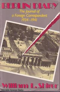 Berlin Diary: The Journal of a Foreign Correspondent 1934 - 1941
