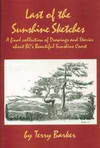 Last of the Sunshine Sketches: A Final Collection of Drawings and Stories About BC's Beautiful Sunshine Coast
