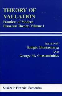 Theory of Valuation: Frontiers of Modern Financial Theory, Volume 1.