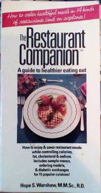 The Restaurant Companion-a Guide to Healthier Eating Out by Warshaw, Hope S., M. M. Sc., R. D - 1990