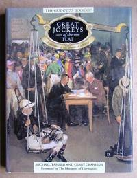 The Guinness Book of Great Jockeys of the Flat. A Celebration of Two Centuries of Jockeyship