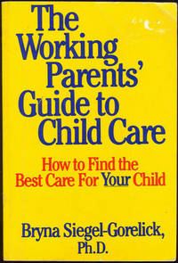 THE WORKING PARENTS' GUIDE TO CHILD CARE How to Find the Best Care for  Your Child