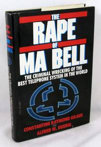 The Rape of Ma Bell: The Criminal Wrecking of the Best Telephone System in the World
