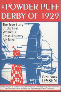 THE POWDER PUFF DERBY OF 1929: The True Story of the First Women's Cross-Country Air Race.
