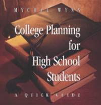 College Planning for High School Students : A Quick Guide