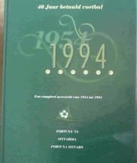 40 Jaar betaald voetbal 1954-1994 : Een compleet overzicht van 1954 tot 1994 Fortuna '54 - Sittardia - Fortuna Sittard by  Theo  Koos ; Vaessen - Signed First Edition - 1994 - from Chapter 1 Books and Biblio.co.uk