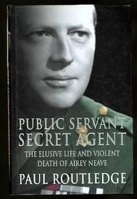 image of PUBLIC SERVANT, SECRET AGENT:  THE ELUSIVE LIFE AND VIOLENT DEATH OF AIREY NEAVE.