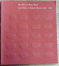 The Work of Many Hands: Card Tables in Federal America, 1790-1820 by  Patricia E. Kane and Gerald W. R. Ward  Benjamin A. - Paperback - 1982 - from Mullen Books, Inc. ABAA / ILAB and Biblio.com